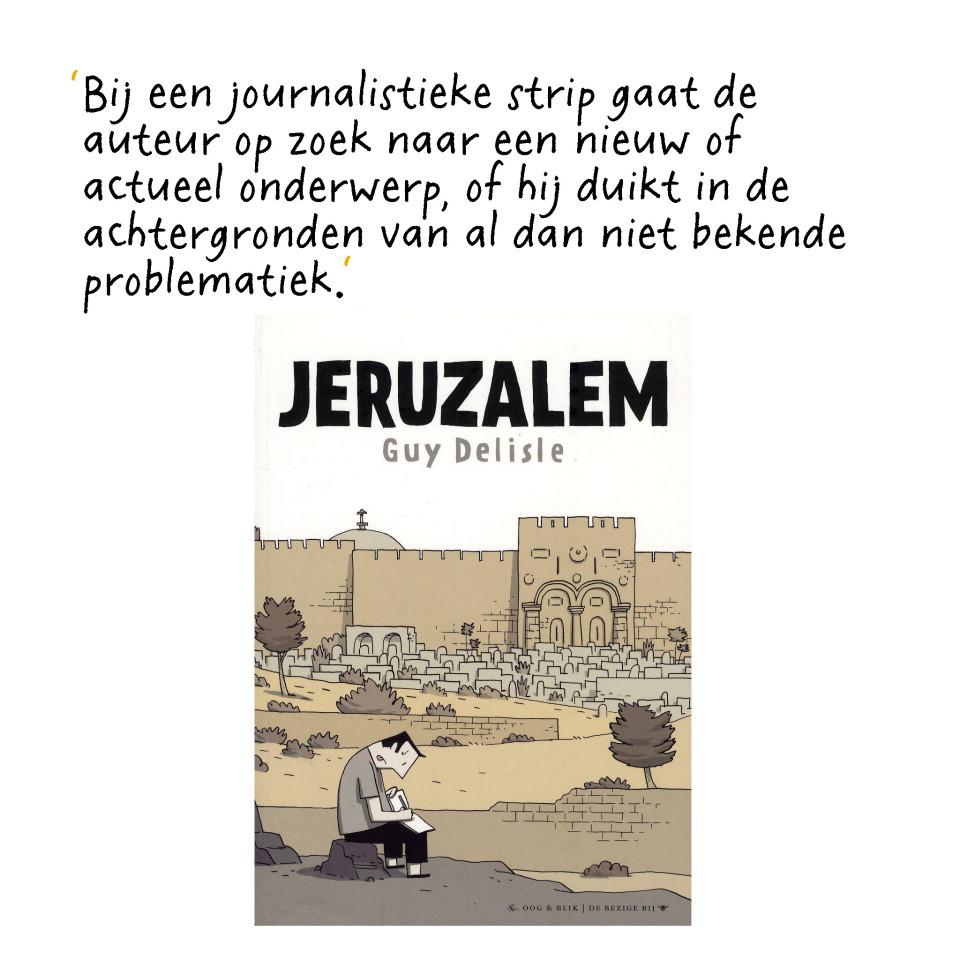 In 'Jeruzalem' van Guy Delisle zien we hoe een expat het land leert kennen. Het is in het Nederlands uitgegeven door Oog & Blik, en won in 2012 de Grote Prijs van Angoulême.